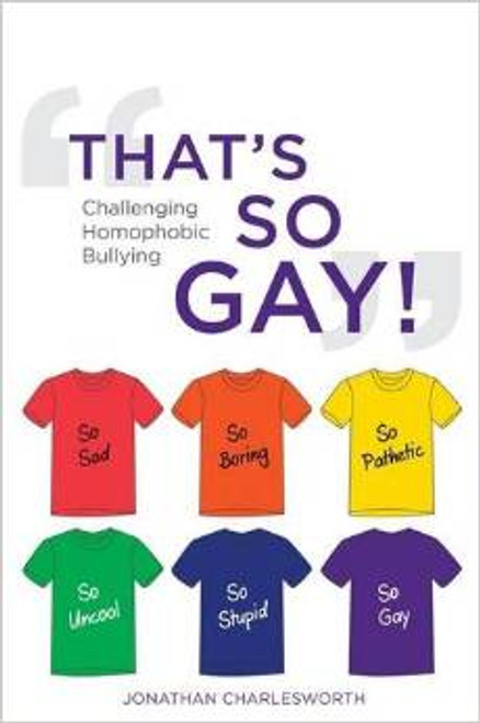 That's So Gay! : Challenging Homophobic Bullying