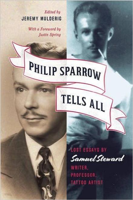Philip Sparrow Tells All: The Lost Essays of Samuel Steward, Writer, Professor, Tattoo Artist