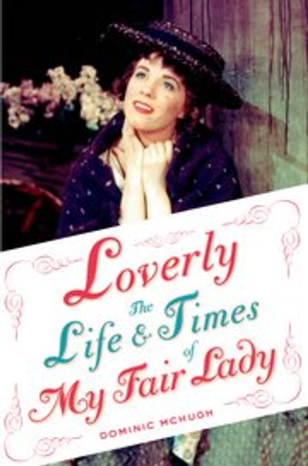 Loverly : The Life and Times of My Fair Lady