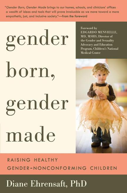 Gender Born, Gender Made : Raising Healthy Gender-Nonconforming Children