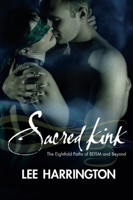 Sacred Kink : The Eightfold Paths of BDSM and Beyond (Second Edition)