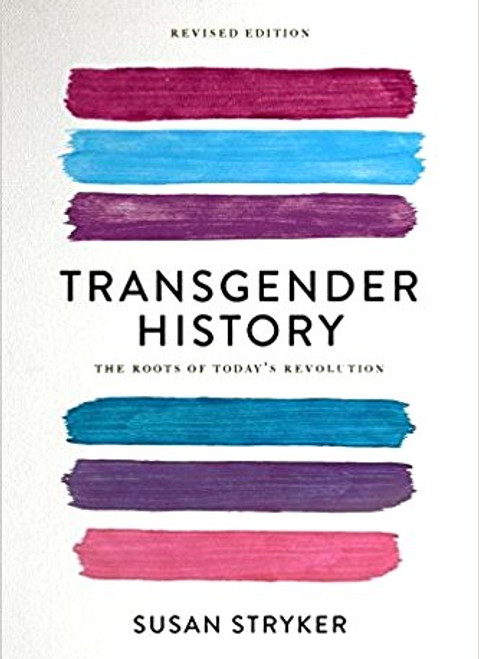 Transgender History - The Roots Of Today's Revolution (Revised Edition)