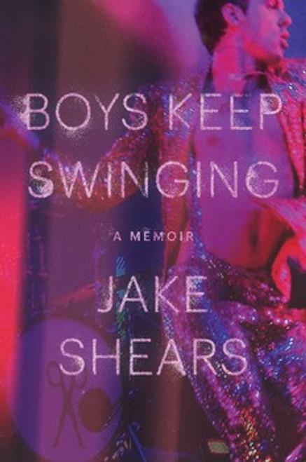 Jake Shears : Boys Keep Swinging (A Memoir)