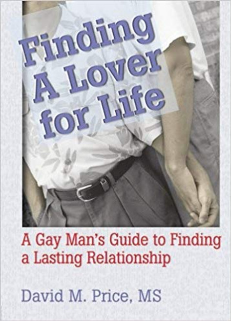 Finding a Lover For Life - A Gay Mans Guide to Finding a Lasting Relationship
