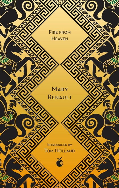 Fire From Heaven (Alexander Trilogy Book 1) - Virago Modern Classics 40th Anniversary Edition