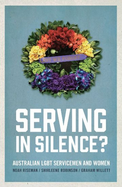 Serving In Silence ? Australian LGBT Servicemen and Women