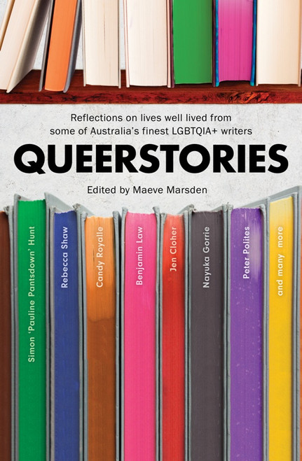 Queerstories : Reflections On Lives Well-Lived from Some of Australia's Finest LGBTQIA+ Writers
