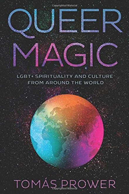 Queer Magic : LGBT+ Spirituality and Culture from Around the World