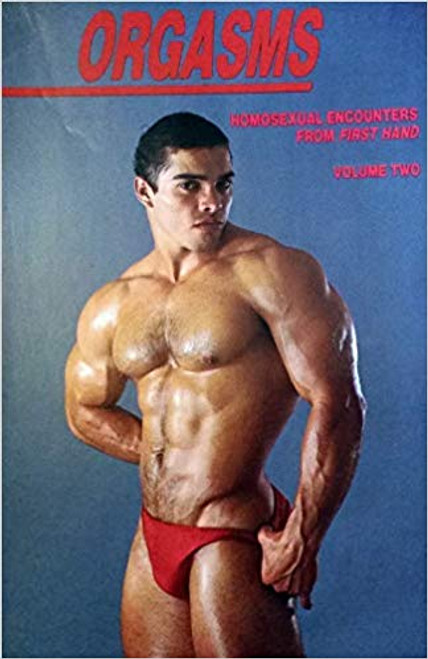 Orgasms Homosexual Encounters from First Hand Volume Two