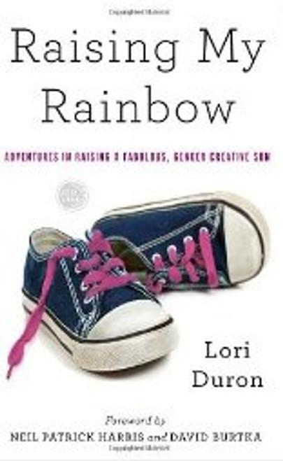 Raising My Rainbow : Adventures in Raising a Fabulous, Gender Creative Son