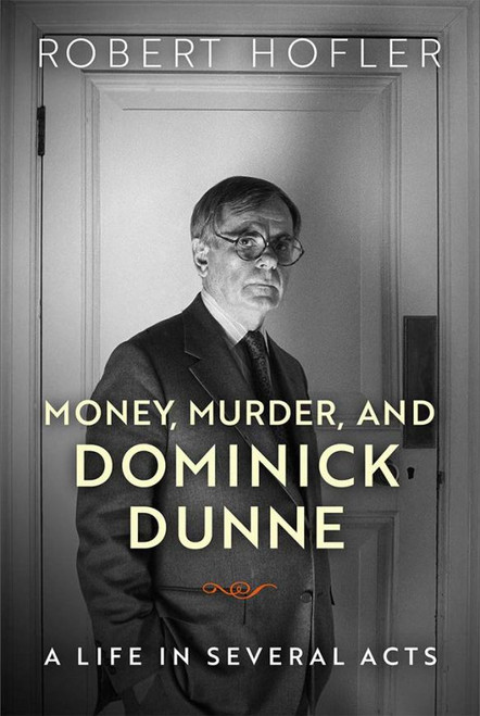 Money, Murder, and Dominick Dunne : A Life in Several Acts (Paperback)