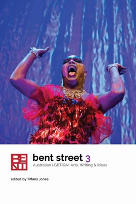 Bent Street 3 : Australian LGBTIQA+ Arts, Writing & Ideas
