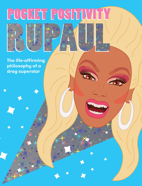 Pocket Positivity: RuPaul The life-affirming philosophy of a drag superstar