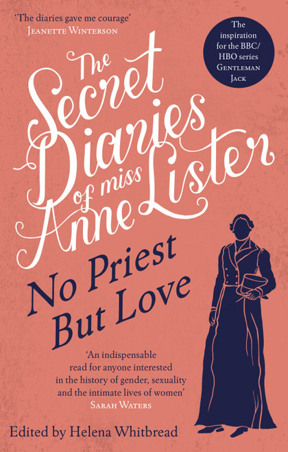 The Secret Diaries of Miss Anne Lister Volume 2: No Priest But Love