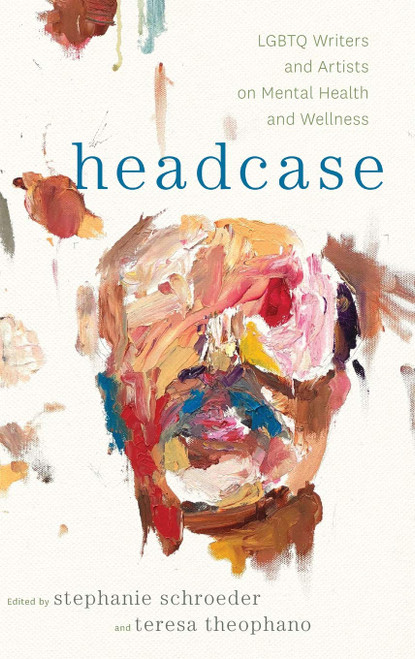 Headcase: LGBTQ Writers & Artists on Mental Health and Wellness
