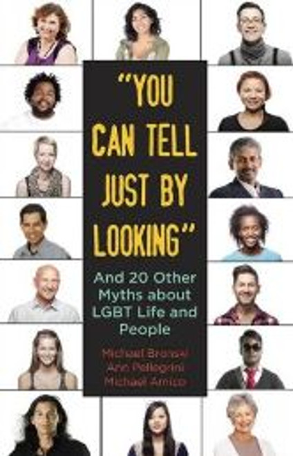 """""""You Can Tell Just By Looking"""" : And 20 Other Myths about LGBT Life and People"""