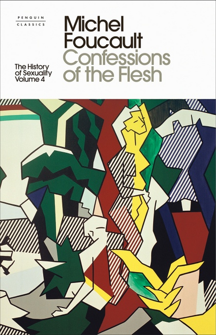 The History of Sexuality Vol. 4: Confessions of the Flesh