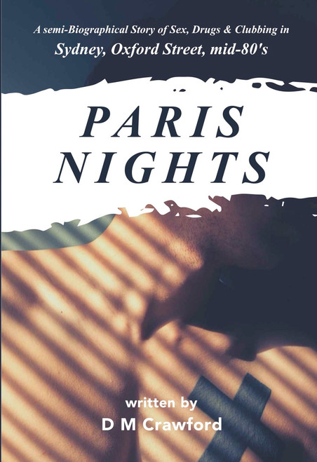 Paris Nights : A Semi-Autobiographical story of Sex, Drugs & Clubbing in mid 80's Sydney