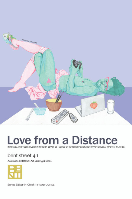 Bent Street 4.1: Love from a Distance: Intimacy and Technology in time of COVID-19:  Australian LGBTIQA+ Art, Writing & Ideas