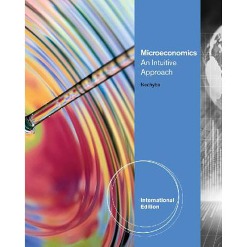 Microeconomics: An Intuitive Approach (1st Edition) Nechyba