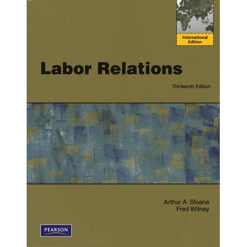 Labor Relations (13th Edition) Sloane IE