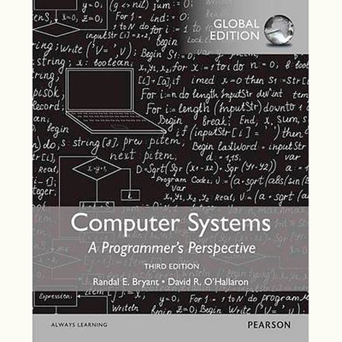 Computer Systems: A Programmer's Perspective (3rd Edition) Randal E. Bryant and David R. O'Hallaron IE