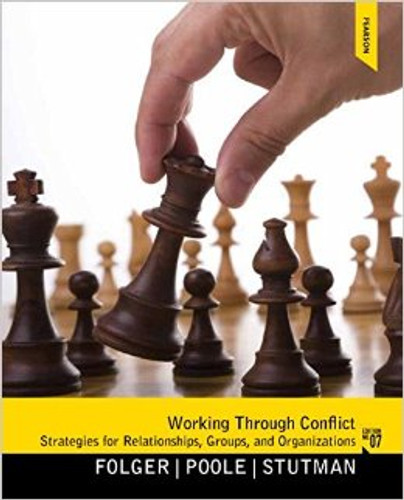 Working through Conflict: Strategies for Relationships, Groups, and Organizations (7th Edition) P. Folger