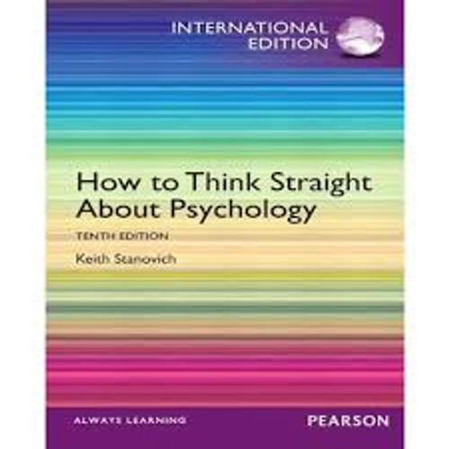 How to Think Straight About Psychology (10th Edition) Stanovich