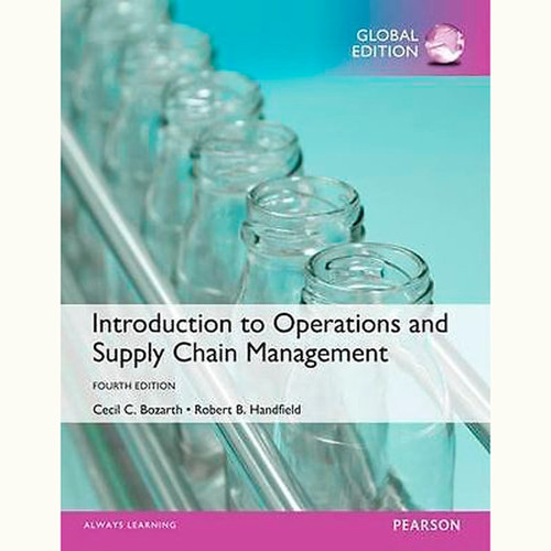 Introduction to Operations and Supply Chain Management (4th Edition) Cecil B. Bozarth and Robert B. Handfield IE