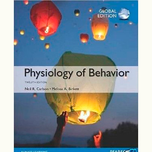 Physiology of Behavior (12th Edition) Neil R. Carlson and Melissa A. Birkett