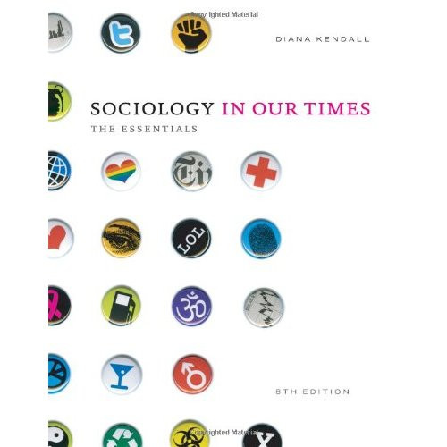 Sociology in Our Times: The Essentials (8th Edition) Kendall