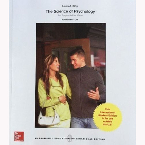The Science of Psychology: An Appreciative View (4th Edition) Laura King