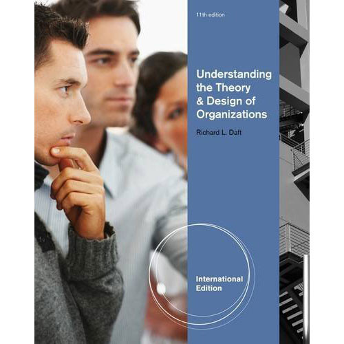 Understanding the Theory and Design of Organizations (11th Edition) Daft
