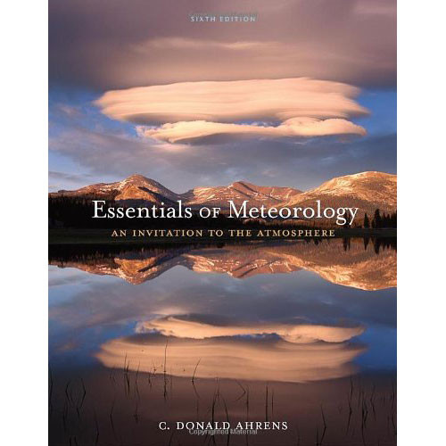 Essentials of Meteorology: An Invitation to the Atmosphere (6th Edition) Ahrens