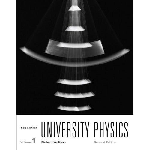 Essential University Physics (2nd Edition) Wolfson