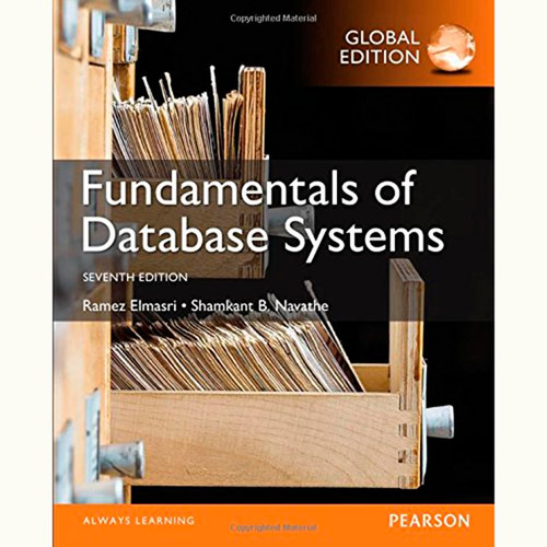 Fundamentals of Database Systems (7th Edition) Ramez Elmasri and Shamkant B. Navathe IE