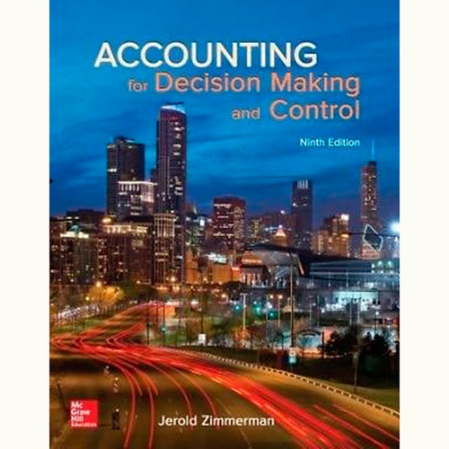 Accounting for Decision Making and Control (9th Edition) Jerold Zimmerman