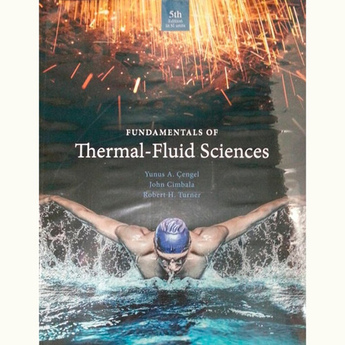 Fundamentals of Thermal-Fluid Sciences (5th Edition) Yunus Cengel and Robert Turner IE