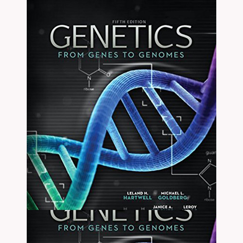 Genetics: From Genes to Genomes (5th Edition) Hartwell