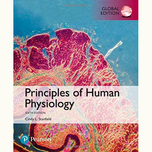 Principles of Human Physiology (6th Edition) Cindy L. Stanfield IE