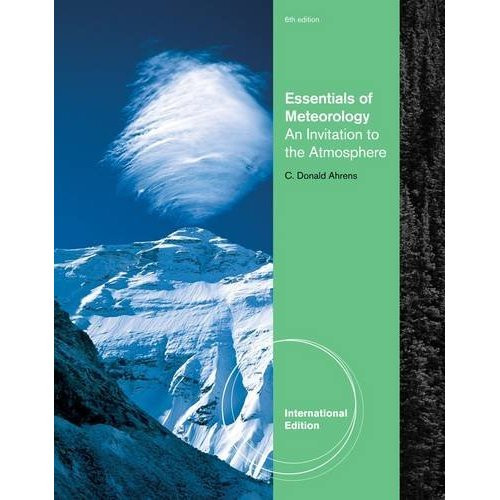 Essentials of Meteorology: An Invitation to the Atmosphere (6th Edition) Ahrens IE