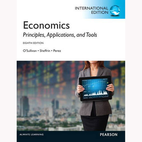 Economics: Principles, Applications, and Tools (8th Edition) O'Sullivan