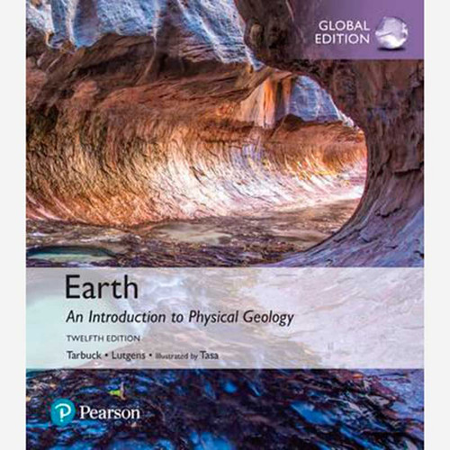 Earth: An Introduction to Physical Geology (12th Edition) Edward J. Tarbuck and Frederick K. Lutgens | 9781292161839
