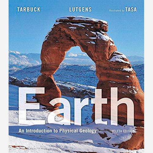 Earth: An Introduction to Physical Geology (12th Edition) Edward J. Tarbuck and Frederick K. Lutgens | 9780134074252