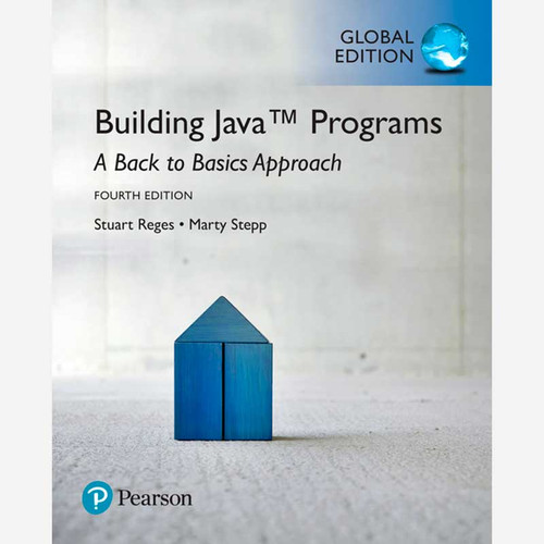 Building Java Programs: A Back to Basics Approach (4th Edition) Stuart Reges and Marty Stepp | 9781292161686