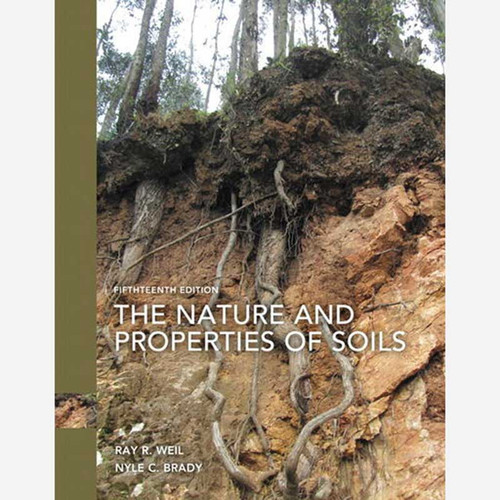 The Nature and Properties of Soils (15th Edition) Ray R. Weil and Nyle C. Brady | 9780133254488