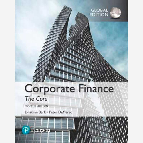 Corporate Finance: The Core (4th Edition) Jonathan Berk and Peter DeMarzo | 9781292158334