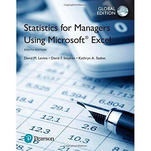 Statistics for Managers Using Microsoft Excel (8th Edition) David M. Levine and David F. Stephan | 9781292156347