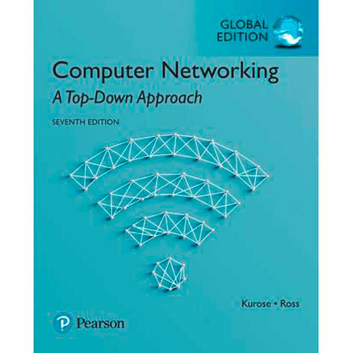 Computer Networking: A Top-Down Approach (7th Edition) James Kurose and Keith Ross | 9781292153599