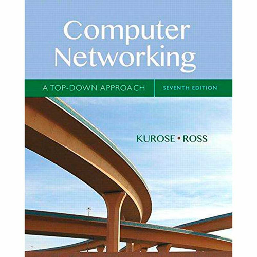 Computer Networking: A Top-Down Approach (7th Edition) James Kurose and Keith Ross | 9780133594140